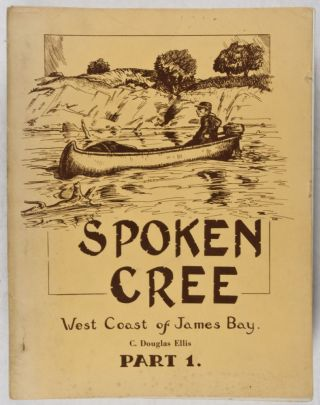 Spoken Cree. West Coast of James Bay. Part 1. C. Douglas Ellis