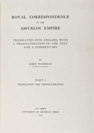 Royal Correspondence of the Assyrian Empire (University of Michigan Studies Humanistic Series Volumes XVII-XX). Leroy Waterman.