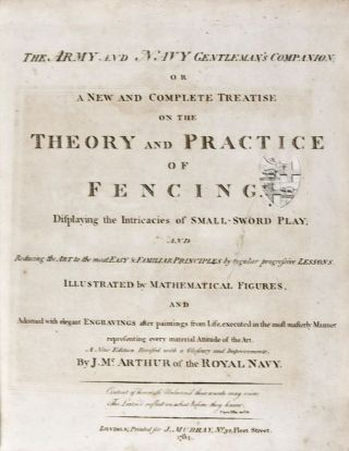 The Army and Navy Gentleman's Companion or a New and Complete Treatise on the Theory and Practice of Fencing. Displaying the Intricacies of Small-Sword Play; and Reducing the Art to the most Easy & Familiar Principles by regular progressive Lessons. J. McArthur.