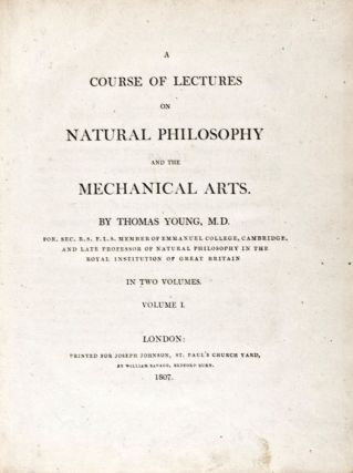 A Course of Lectures on Natural Philosophy and the Mechanical Arts. 2 Vols. Thomas Young.