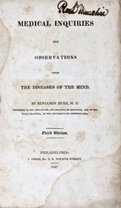 Medical Inquiries and Observations upon the Diseases of the Mind. Benjamin Rush, M. D