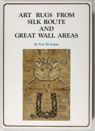 (西域長城藝毯圖錄) Art Rugs from Silk Route and Great Wall Areas. Lee Yu-kuan.