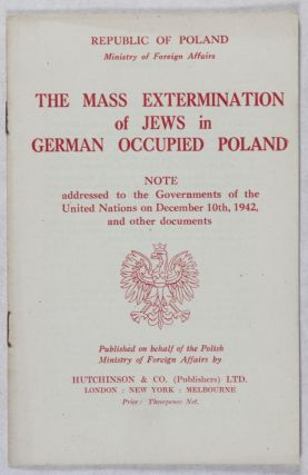 The Mass Extermination of Jews in German Occupied Poland: Note addressed to the Governments of...