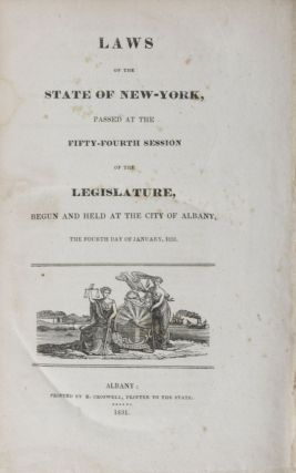 Laws of the State of New York, Passed at the Fifty-Fourth Session of the Legislature, Begun and Held at the City of Albany, the Fourth Day of January, 1831. n/a.