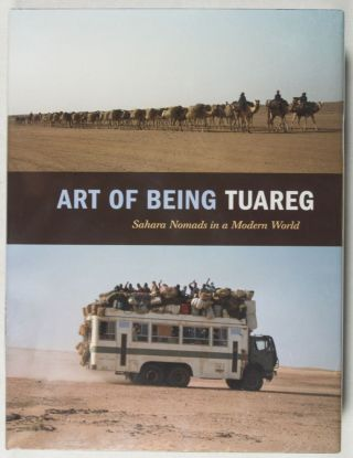 Art of Being Tuareg: Sahara Nomads in a Modern World. Thomas K. Seligman, Kristyne Loughran,...