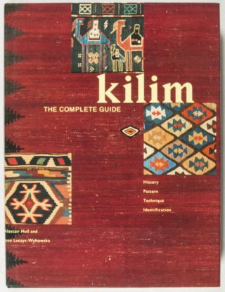 Kilim, the Complete Guide: History, Pattern, Technique, Identification. Alastair Hull,...