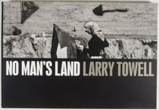 No Man's Land [SIGNED, WITH ORIGINAL SILVER GELATIN PRINT TITLED, SIGNED, DATED AND NUMBERED BY THE PHOTOGRAPH]. Larry Towell, Robert Delpire, Photographs.