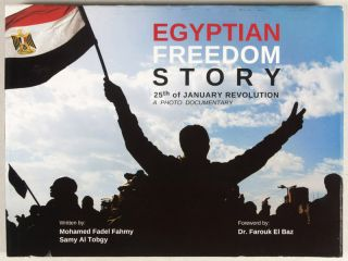 Egyptian Freedom Story: A Photo Documentary of the January 25th Revolution. Mohamed Fadel Fahmy,...