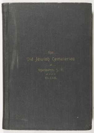 The Old Jewish Cemeteries at Charleston, S. C.: A Transcript of the Inscriptions on Their Tombstones, 1762-1903