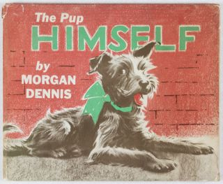 The Pup Himself [INSCRIBED, SIGNED, WITH ORIGINAL SKETCH BY THE ARTIST]. Morgan Dennis.