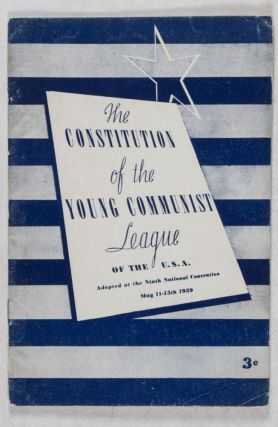 The Constitution of the Young Communist League of the U.S.A. Adopted at the Ninth National Convention, May 11-15th 1939. Communist Party of the United States.