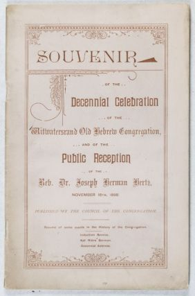 Souvenir of the Decennial Celebration of the Witwatersrand Old Hebrew Congregation, ... and of the Public Reception of the Rev. Dr. Joseph Herman Hertz, November 16th, 1898. The Council of The Congregation.