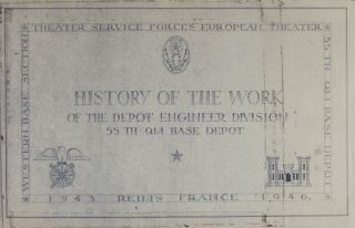 History of the Work of the Depot Engineer Division 55th QM Base Depot [SIGNED BY CAPTAIN NORRIS T. PINDAR, JR]