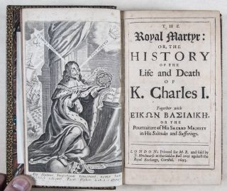 The Royal Martyr: or, the History of the Life and Death of K. Charles I. [WITH] Eikon Basilike,...