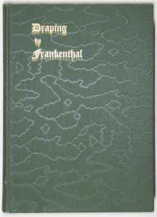 Draping by Frankenthal (Illustrated): A History and Treatise on Full Form Draping With the Use of Yard Goods, Showing Methods of Procedure in Draping Original Creations in Keeping With Changing Fashions