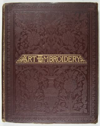 Art Embroidery: A Treatise on the Revived Practice of Decorative Needlework