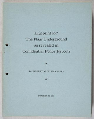 Nazi Subversive Organization, Past and Future [Blueprint for The Nazi Underground as Revealed in Confidential Police Reports]. Robert M. W. Kempner, Robert Max Wasilii, Carl C. Adair.