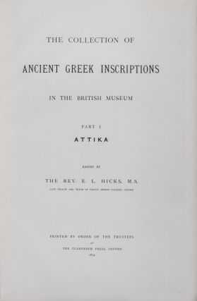 The Collection of Ancient Greek Inscriptions in the British Museum: Part I, Attika; Part II; Part III, Priene, Iasos and Ephesos; Part IV, Knidos, Halikarnassos and Branchidae + Supplementary and Miscellaneous Inscriptions. 4-vol. set (Complete). Rev. E. L. Hicks, C. T. Newton, Text of vol. 4, Gustav Hirschfelfd, F. H. Marshall.