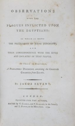 Observations upon the Plagues Inflicted upon the Egyptians: In which is Shewn the Peculiarity of Those Judgements, and Their Correspondence with the Rites and Idolatry of that People. To these is Prefixed, A Prefatory Discourse concerning the Grecian Colonies from Egypt. Jacob Bryant.