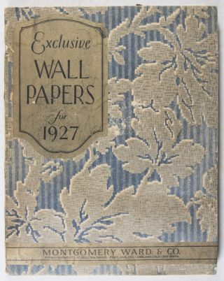 Exclusive Wall Papers for 1927. Montgomery Ward, Co.