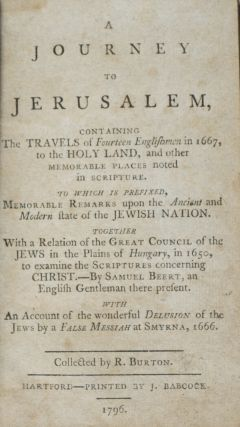 A Journey to Jerusalem, Containing the Travels of Fourteen Englishmen in 1667, to the Holy Land, and Other Memorable Places Noted in Scripture. To Which is Prefixed, Memorable Remarks Upon the Ancient and Modern State of the Jewish Nation. R. Burton, Nathaniel Crouch.