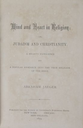 Mind and Heart in Religion: Or, Judaism and Christianity. A Heart's Experience and a Popular...
