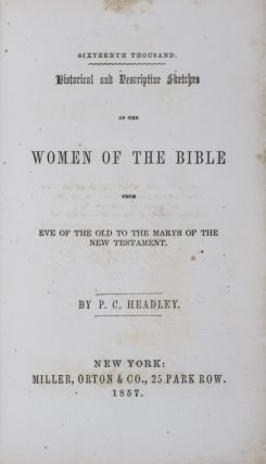 Historical and Descriptive Sketches of the Women of the Bible from Eve of the Old to the Marys of the New Testament. P. C. Headley, Phineas Camp.
