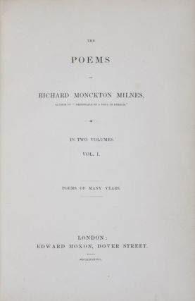 The Poems of Richard Monckton Milnes: Vol. I, Poems of Many Years; Vol. II, Memorials of a...