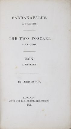 Sardanapalus, A Tragedy / The Two Foscari, An Historical Tragedy / Cain, A Mystery. Lord Byron.
