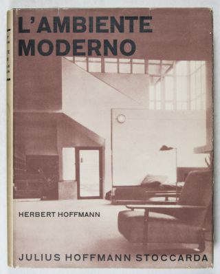 L'Ambiente Moderno in Europa e in America (Modern Interiors in Europe and America). Herbert Hoffmann, Jean Collas Lili Baruch, Jaeger, Rudolf Hatzold, Hermann Eckner, F. Harand Goergen, Emil Leitner, Grete Leistikow, Max Krajewsky, Marcel Breuer Alvar Aalto, Max Taut, Louis Sognot, Eric Mendelsohn, Rob Mallet-Stevens, Walter Gropius, Pierre Jeanneret, Le Corbusier, Interior.