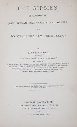 The Gipsies, As Illustrated by John Bunyan, Mrs. Carlyle, and Others. And, Do Snakes Swallow Their Young? [INSCRIBED BY THE AUTHOR]. James Simson.