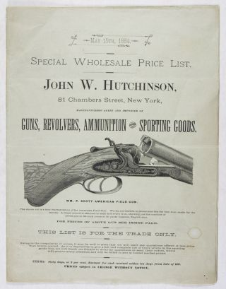 Special Wholesale Price List. John W. Hutchinson, 81 Chambers Street, New York, Manufacturers' Agent and Importer of Guns, Revolvers, Ammunition and Sporting Goods [COMPLETE WITH ITS THREE INSERTS]. John W. Hutchinson.