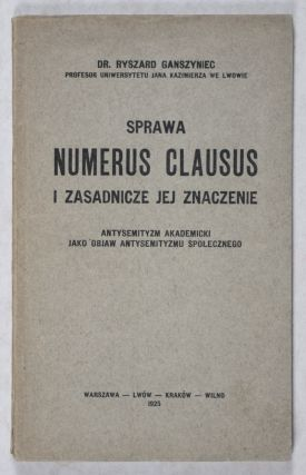 Sprawa Numerus Clausus i Zasadnicze jej Znaczenie (The Matter of Numerus Clausus and Academic Anti-Semitism as a Manifestation of Anti-Semitism in Society). Dr. Ryszard Ganszyniec.