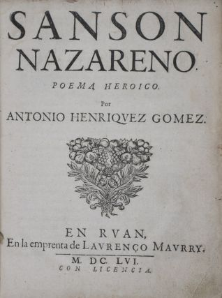 Sanson Nazareno, Poema Heroico [FROM THE PERSONAL LIBRARY OF THE MARQUIS OF ALEGRETE, ALFONSO CASSUTO, AND MOSHE LAZAR*]