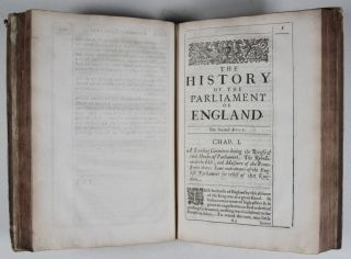 The History of the Parliament of England: Which began November the third, M.DC.XL. With a short and necessary view of some precedent yeares