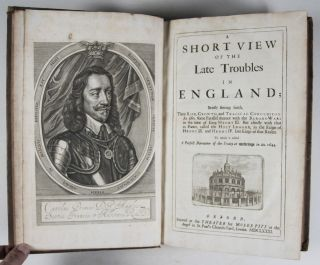 A Short View of the Late Troubles in England; briefly setting forth, Their rise, Growth, and...