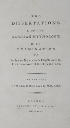 Two Dissertations : I. On the Graecian mythology. II. An examination of Sir Isaac Newton's objections to the chronology of the Olympiads. Samuel Musgrave, Thomas Tyrwhitt.