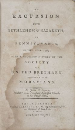 An Excursion into Bethlehem & Nazareth, in Pennsylvania, in the Year 1799; with a Succinct History of the Society of United Brethren, Commonly Called Moravians. John Cosens Ogden.