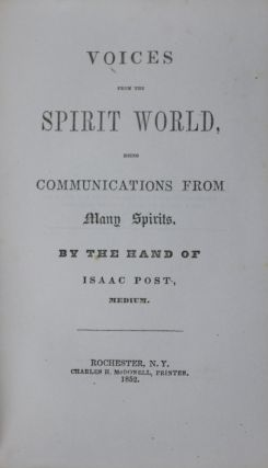 Voices from the Spirit World Being Communications from Many Spirits. By the Hand of Isaac Post, Medium. Isaac Post.