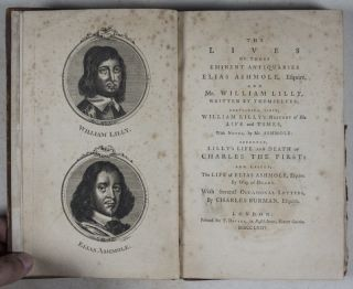 The Lives of Those Eminent Antiquaries Elias Ashmole, Esquire, and Mr. William Lilly, Written by Themselves; Containing, first, William Lilly's History of His Life and Times, With Notes, by Mr. Ashmole: Secondly, Lilly's Life and Death of Charles the First: and Lastly, The Life of Elias Ashmole, Esquire. By Way of Diary. With Several Letters, By Charles Burman, Esquire