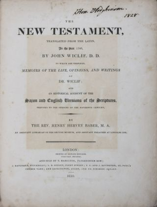 The New Testament, translated from the Latin, in the Year 1380, By John Wyclif, D.D. to Which are Prefixed, Memoirs of the Life, Opinions, and Writings of Dr. Wyclif; and An Historical Account of the Saxon and English Versions of the Scriptures, Previous to the Opening of the Fifteenth Century