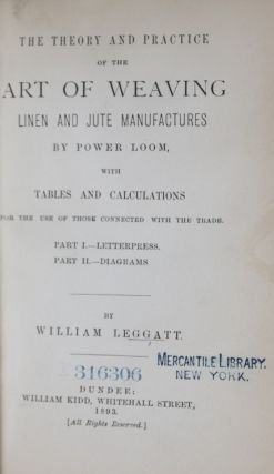 The Theory and Practice of the Art of Weaving Linen and Jute Manufactures by Power Loom, with Tables and Calculations for the Use of Those Connected with the Trade [WITH 20 FOLD-OUT DIAGRAMS] (2 vols.). William Leggatt.