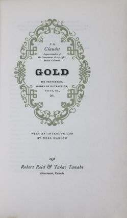 Gold: Its Properties, Modes of Extraction, Value, &C., & C. F. G. Claudet.