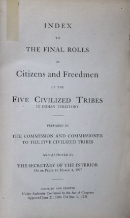 Index to the Final Rolls of the Citizens and Freedmen of the Five Civilized Tribes in Indian Territory. The Commission to the Five Civilized Tribes.