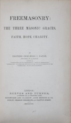 Freemasonry: The Three Masonic Graces, Faith, Hope, Charity. Chalmers I. Paton.