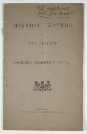 The Mineral Waters of New Zealand and the Rotorua Sanatorium [SIGNED & INSCRIBED]. James Hector