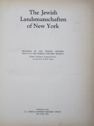 The Jewish Landsmannschaften of New York. The Yiddish Writers' Group of the Federal Writers'...