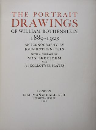 The Portrait Drawings of William Rothenstein, 1889-1925. An Iconography [WITH 101 COLLOTYPE PLATES]