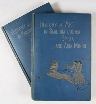 History of Art in Sardinia, Judea, Syria, and Asia Minor (2 vols. complete)