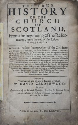 The True History of the Church of Scotland, From the beginning of the Reformation, unto the end...